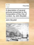 A Description of Several Pictures Presented to the Corporation of the City of London, by John Boydell 0 9781170450321 1170450326