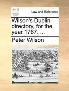 Wilson's Dublin Directory, for the Year 1767 0 9781170469903 1170469906