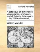 A Catalogue of Dictionaries, Vocabularies, Grammars, and Alphabets in Two Parts by William Marsden 0 9781170475973 1170475973
