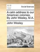 A Calm Address to Our American Colonies by John Wesley, M A 0 9781170602737 1170602738