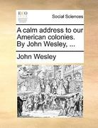 A Calm Address to Our American Colonies by John Wesley 0 9781170602805 1170602800