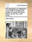 The Retrospect; or, Reflections on the State of Religion and Politics in France and Great Britain by the Rev John Owen 0 9781140818427 1140818422
