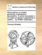 Observations on Modern Gardening, Illustrated by Descriptions to Which Are Added, I an Essay on Design in Gardening II Letters by William Ocke 0 9781140828495 1140828495