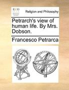 Petrarch&s View of Human Life by Mrs Dobson 0 9781140847151 1140847155