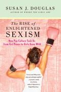 The Rise of Enlightened Sexism 1st edition 9780312673925 0312673922