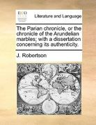 The Parian Chronicle, or the Chronicle of the Arundelian Marbles; with a Dissertation Concerning Its Authenticity 0 9781170661352 1170661351