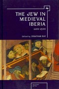 The Jew in Medieval Iberia, 1100-1500 0 9781936235353 1936235358