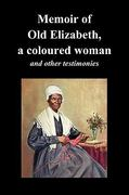 Memoir of Old Elizabeth, a Coloured Woman and Other Testimonies of Women Slaves 0 9781849027212 1849027218