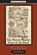 The Huron-Wendat Feast of the Dead 1st Edition 9780801898556 0801898552