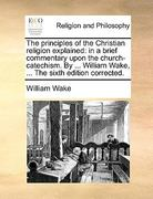 The Principles of the Christian Religion Explained 0 9781140935957 114093595X