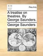 A Treatise on Theatres by George Saunders 0 9781140903031 1140903039
