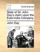 State of Sir John Day&s Claim upon the East-India Company 0 9781140963721 1140963724