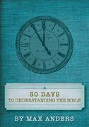 30 Days to Understanding the Bible 1st Edition 9781418545949 1418545945