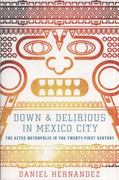 Down and Delirious in Mexico City 1st Edition 9781416577034 1416577033