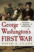 George Washington's First War 0 9781439181102 1439181101