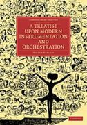 A Treatise upon Modern Instrumentation and Orchestration 1st edition 9781108021166 1108021166