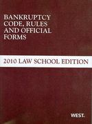 Bankruptcy Code, Rules and Official Forms, 2010 Law School Edition 2010th edition 9780314911582 0314911588