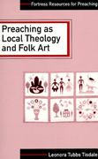 Preaching As Local Theology and Folk Art 0 9780800627737 0800627733