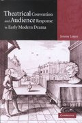 Theatrical Convention and Audience Response in Early Modern Drama 0 9780521820066 0521820065