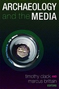 Archaeology and the Media 0 9781598742336 1598742337