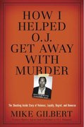 How I Helped O. J. Get Away with Murder 0 9781596985513 1596985518