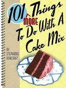 101 More Things to Do with a Cake Mix 0 9781586852788 1586852787