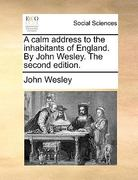 A Calm Address to the Inhabitants of England by John Wesley The 0 9781170049228 1170049222