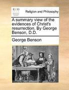 A Summary View of the Evidences of Christ&s Resurrection by George Benson, D D 0 9781170107478 1170107478