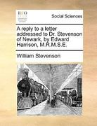 A Reply to a Letter Addressed to Dr Stevenson of Newark, by Edward Harrison, M R M S E 0 9781170111116 1170111114