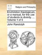 Enchiridion Theologicum, or a Manual, for the Use of Students in Divinity. ... Volume 1 of 5 0 9781170117101 1170117104