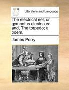 The Electrical Eel; Or, Gymnotus Electricus 0 9781170153529 1170153526
