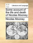 Some Account of the Life and Death of Nicolas Mooney 0 9781170704899 1170704891