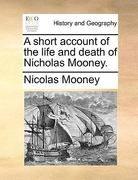 A Short Account of the Life and Death of Nicholas Mooney 0 9781170737156 1170737153