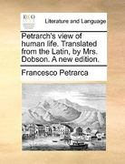 Petrarch's View of Human Life Translated from the Latin, by Mrs Dobson a New Edition 0 9781170752524 1170752527