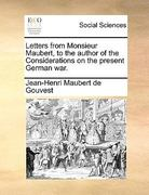 Letters from Monsieur Maubert, to the Author of the Considerations on the Present German War 0 9781170764602 1170764606