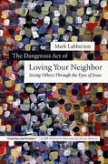 The Dangerous Act of Loving Your Neighbor 1st Edition 9780830868230 0830868232