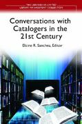 Conversations with Catalogers in the 21st Century 1st edition 9781598847024 1598847023