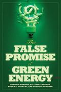 The False Promise of Green Energy 0 9781935308416 1935308416
