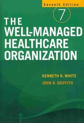 The Well-Managed Healthcare Organization 7th Edition 9781567933574 1567933572