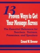 13 Proven Ways to Get Your Message Across 1st Edition 9780803966420 0803966423