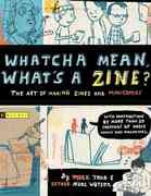 Whatcha Mean, What's a Zine 1st Edition 9780618563159 0618563156