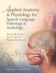 Applied Anatomy and Physiology for Speech-Language Pathology and Audiology 1st Edition 9780781788373 0781788374