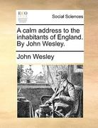 A Calm Address to the Inhabitants of England by John Wesley 0 9781170963739 1170963730