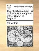 The Christian Religion, As Profess'D by a Daughter of the Church of England 0 9781170966914 1170966918