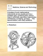 A Treatise of Such Mathematical Instruments As Are Usually Put into a Portable Case, Containing Their Various Uses in Arithmetic, Geometry, Trigonomet 0 9781170983485 1170983480
