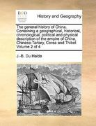 The General History of China Containing a Geographical, Historical, Chronological, Political and Physical Description of the Empire of China, Chinese 0 9781170996997 117099699X