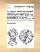 The Method of Teaching and Studying the Belles Lettres, or an Introduction to Languages, Poetry, Rhetoric, History, Moral Philosophy, Physicks by Mr 0 9781171010418 1171010419