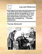 The Office and Duty of Executors; or, a Treatise Directing Testators to Form, and Executors to Perform Their Wills and Testaments According to Law 0 9781171029175 1171029179