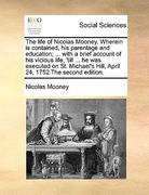 The Life of Nicolas Mooney Wherein Is Contained, His Parentage and Education; with a Brief Account of His Vicious Life, 'till He Was Executed 0 9781171033189 1171033184