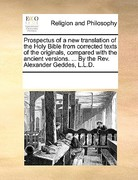 Prospectus of a New Translation of the Holy Bible from Corrected Texts of the Originals, Compared with the Ancient Versions by the Rev Alexander 0 9781171116493 1171116497